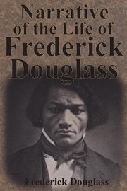 Narrative of the Life of Frederick Douglass, Douglass Frederick