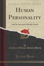 Human Personality and Its Survival of Bodily Death (Classic Reprint), Myers Frederic William Henry