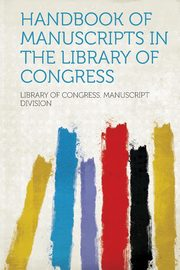 Handbook of Manuscripts in the Library of Congress, Division Library of Congress Manuscrip