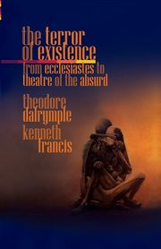 The Terror of Existence, Dalrymple Theodore