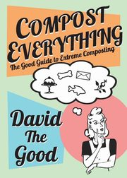 Compost Everything, Goodman David
