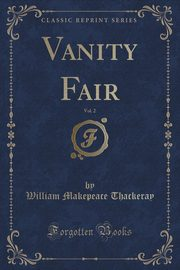 Vanity Fair, Vol. 2 (Classic Reprint), Thackeray William Makepeace