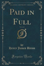 Paid in Full, Vol. 2 of 3 (Classic Reprint), Byron Henry James