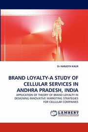 Brand Loyalty-A Study of Cellular Services in Andhra Pradesh, India, Kaur Harjoth