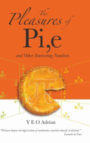 ksiazka tytuł: The Pleasures of Pi, e and Other Interesting Numbers autor: Adrian Y. E. O.