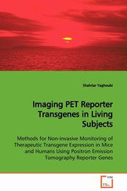Imaging PET Reporter Transgenes in Living Subjects, Yaghoubi Shahriar
