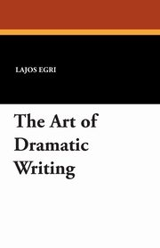 The Art of Dramatic Writing, Egri Lajos