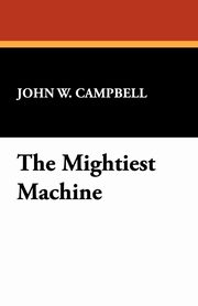 The Mightiest Machine, Campbell John W.