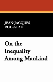 On the Inequality Among Mankind, Rousseau Jean Jacques