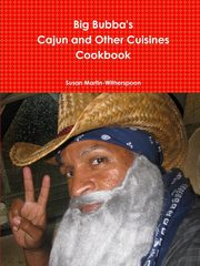 Big Bubba's Cajun and Other Cuisines Cookbook, Martin-Witherspoon Susan