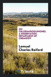 On chlorimidoquinones. A dissertation, department of chemistry, Raiford Lemuel Charles