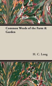 Common Weeds of the Farm & Garden, Long H. C.