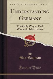 Understanding Germany, Eastman Max
