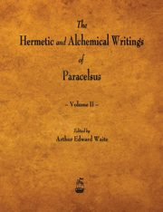 The Hermetic and Alchemical Writings of Paracelsus - Volume II, Paracelsus
