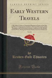 Early Western Travels, Vol. 24, Thwaites Reuben Gold