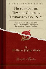 History of the Town of Conesus, Livingston Co;, N. Y, Boyd William Philip