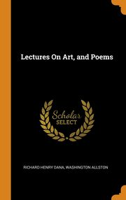Lectures On Art, and Poems, Dana Richard Henry