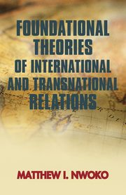 Foundational Theories of International and Transnational Relations, Matthew I. Nwoko