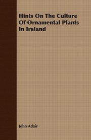 Hints on the Culture of Ornamental Plants in Ireland, Adair John