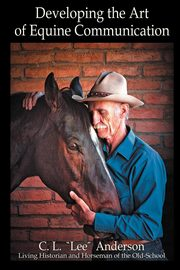Developing the Art of Equine Communication, Anderson C. L.