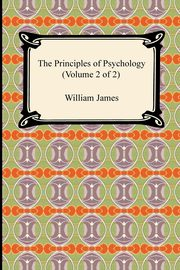 The Principles of Psychology (Volume 2 of 2), James William