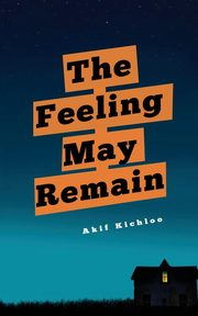 The Feeling May Remain, Kichloo Akif