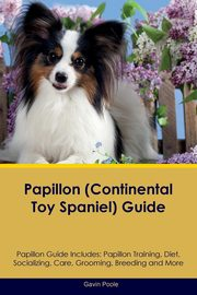 Papillon (Continental Toy Spaniel) Guide Papillon Guide Includes, Poole Gavin