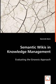 Semantic Wikis in Knowledge Management - Evaluating the Gnowsis Approach, Heim Dominik