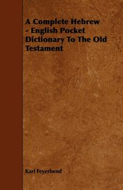 A Complete Hebrew - English Pocket Dictionary To The Old Testament, Feyerbend Karl