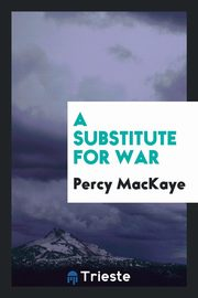 A Substitute for War, MacKaye Percy