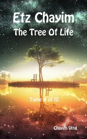 Etz Chayim - The Tree of Life - Tome 8 of 12, Vital Chayim