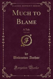 Much to Blame, Vol. 3 of 3, Author Unknown