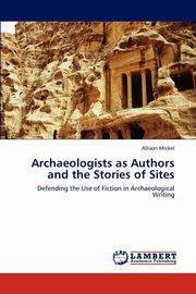 Archaeologists as Authors and the Stories of Sites, Mickel Allison