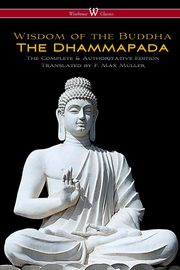 The Dhammapada (Wisehouse Classics - The Complete & Authoritative Edition),