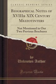 Biographical Notes of XVIII& XIX Century Mezzotinters, Author Unknown