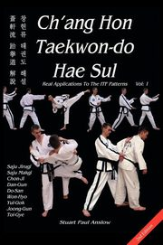 Ch'ang Hon Taekwon-do Hae Sul - Real Applications To The ITF Patterns, Anslow Stuart Paul