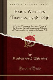 Early Western Travels, 1748-1846, Vol. 31, Thwaites Reuben Gold