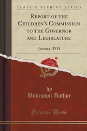 Report of the Children's Commission to the Governor and Legislature, Author Unknown