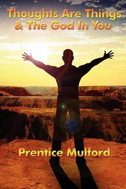 Thoughts Are Things & the God in You, Mulford Prentice