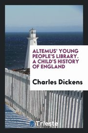 Altemus' Young People's Library. A Child's History of England, Dickens Charles