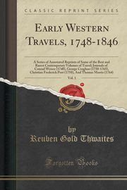 Early Western Travels, 1748-1846, Vol. 1, Thwaites Reuben Gold