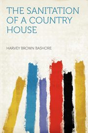 The Sanitation of a Country House, Bashore Harvey Brown