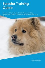 Eurasier Training Guide Eurasier Training Includes, Grant Ian