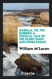 Isabella, or, The robbers, M'Laren William