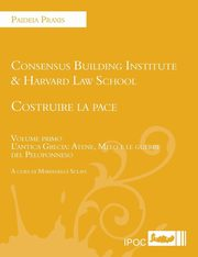 Costruire La Pace. Volume Primo. L'Antica Grecia, Consensus Building Institute