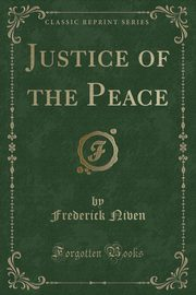 Justice of the Peace (Classic Reprint), Niven Frederick
