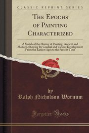 The Epochs of Painting Characterized, Wornum Ralph Nicholson