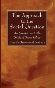 The Approach to the Social Question, Peabody Francis Greenwood