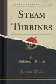 Steam Turbines (Classic Reprint), Author Unknown