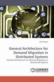 General Architecture for Demand Migration in Distributed Systems, Vassev Emil